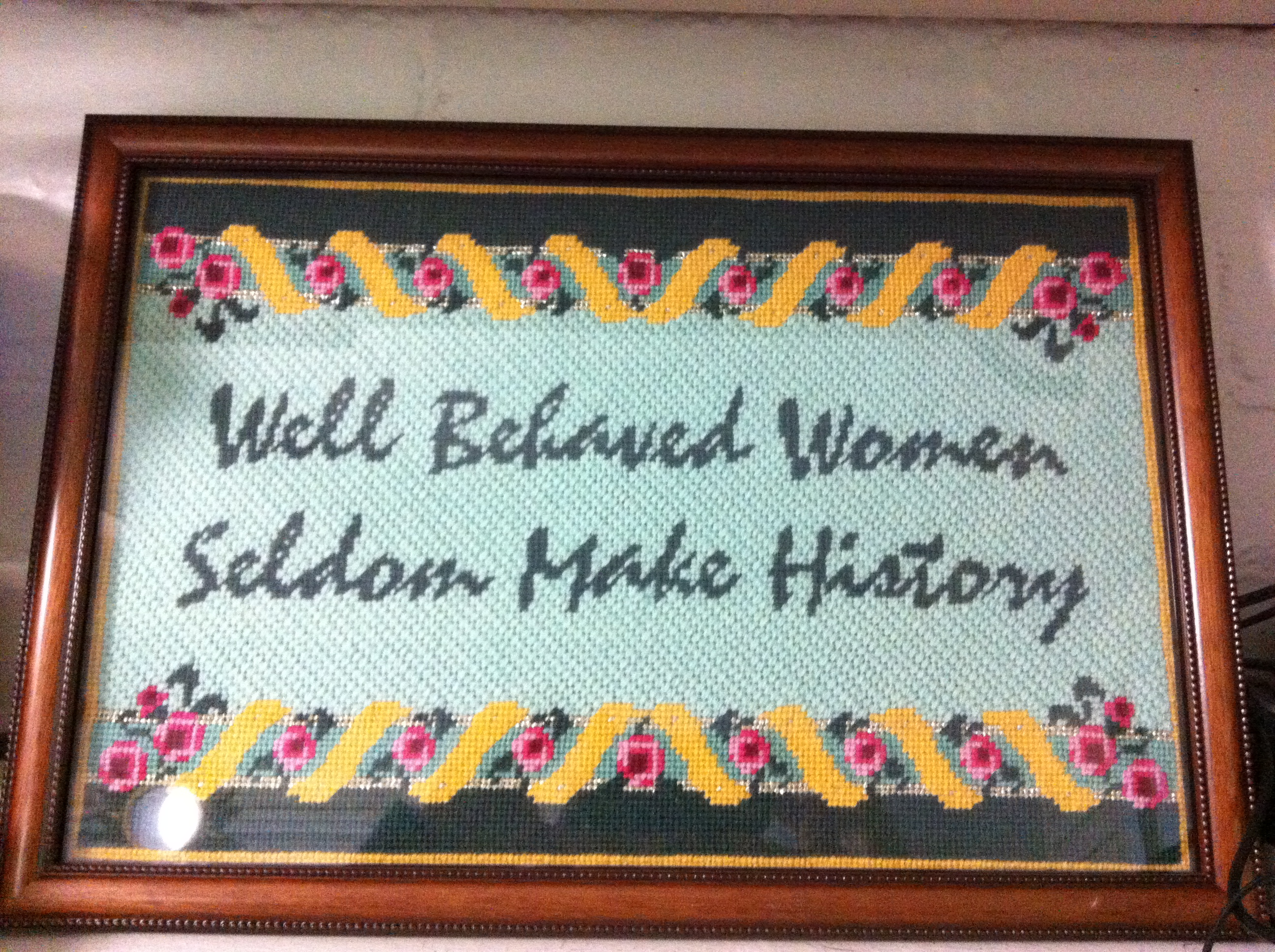 Well Behaved Women Seldom Make History - A Needlepoint By My Mother