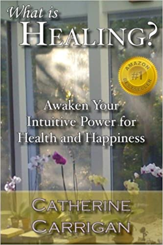 What Is Healing?: Awaken Your Intuitive Power for Health and Happiness 1st Edition